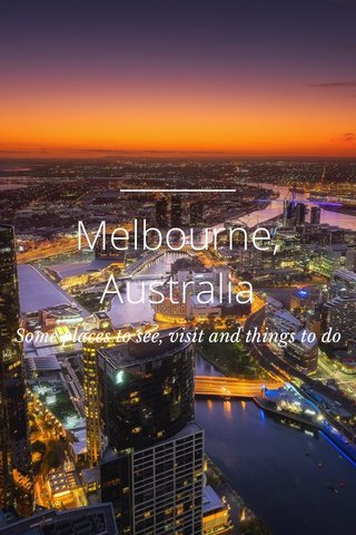 Melbourne, Australia Some places to see, visit and things to do