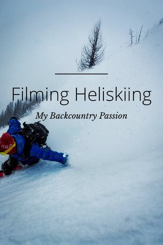 Filming Heliskiing My Backcountry Passion