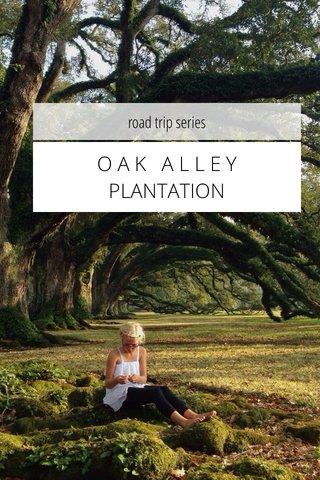 O A K A L L E Y PLANTATION road trip series