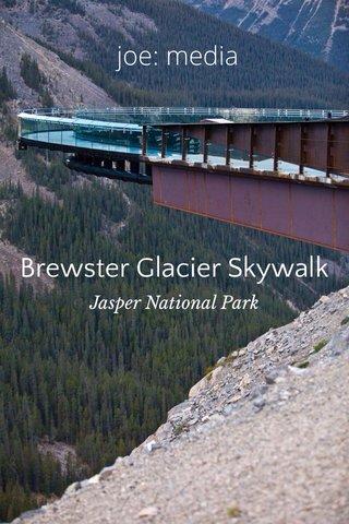 Brewster Glacier Skywalk joe: media Jasper National Park