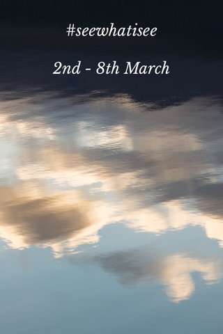 #seewhatisee 2nd - 8th March