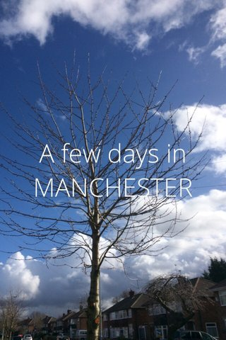 A few days in MANCHESTER