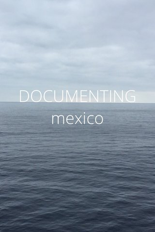 DOCUMENTING mexico