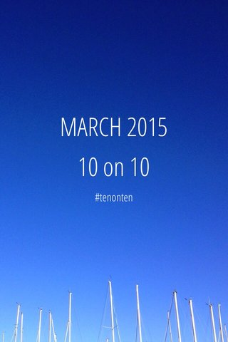 MARCH 2015 10 on 10 #tenonten