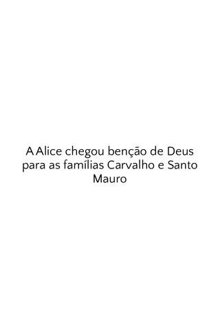 A Alice chegou benção de Deus para as famílias Carvalho e Santo Mauro