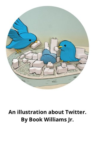 An illustration about Twitter. By Book Williams Jr.