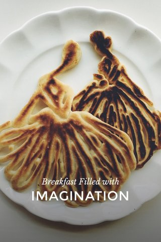 IMAGINATION Breakfast Filled with