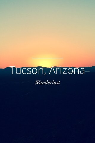 Tucson, Arizona Wanderlust