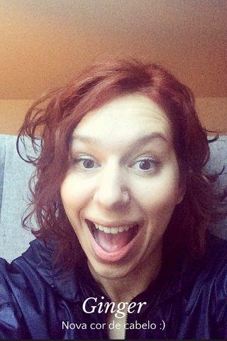 Ginger Nova cor de cabelo :)
