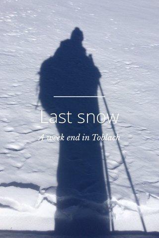 Last snow A week end in Toblach