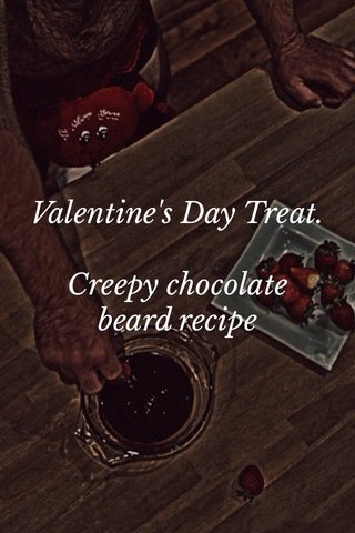 Valentine's Day Treat. Creepy chocolate beard recipe