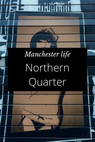 Northern Quarter Manchester life
