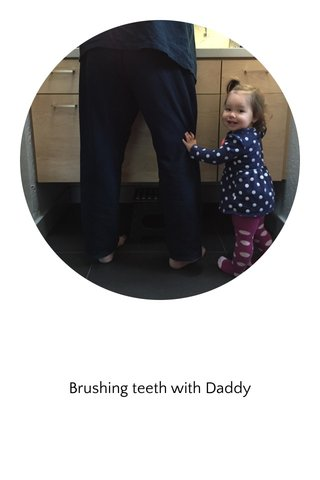 Brushing teeth with Daddy