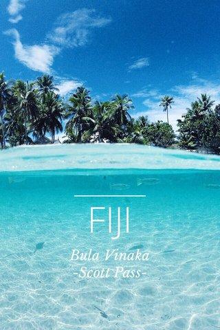 FIJI Bula Vinaka -Scott Pass-