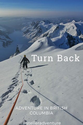 Turn Back ADVENTURE IN BRITISH COLUMBIA #stelleradventure