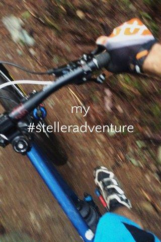 my #stelleradventure