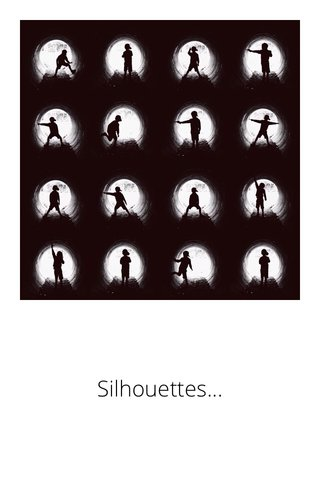 Silhouettes...