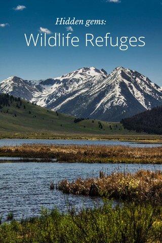 Wildlife Refuges Hidden gems: