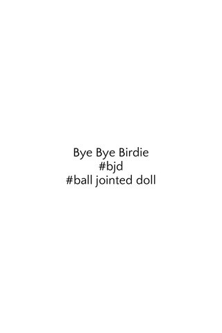 Bye Bye Birdie #bjd #ball jointed doll