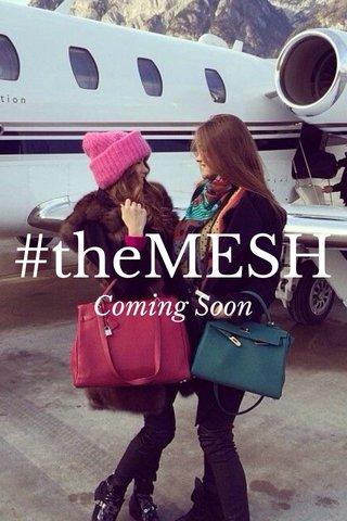#theMESH Coming Soon