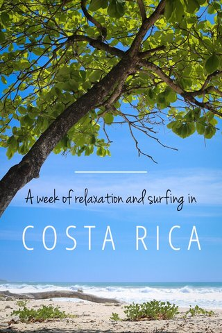 COSTA RICA A week of relaxation and surfing in