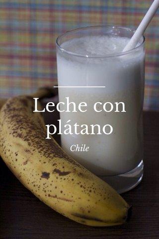 Leche con plátano Chile