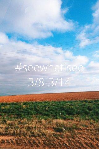 #seewhatisee 3/8-3/14
