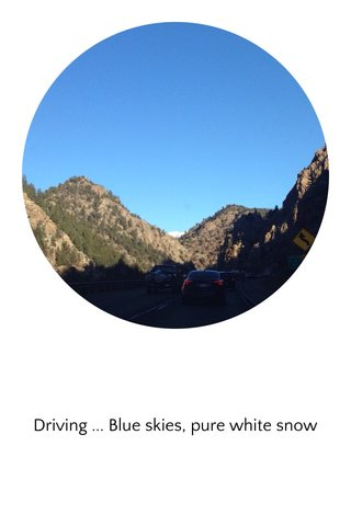 Driving ... Blue skies, pure white snow