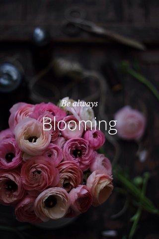 Blooming Be always