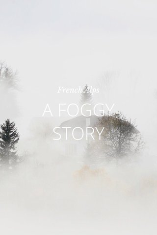 A FOGGY STORY French Alps