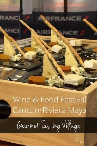 Gourmet Tasting Village Wine & Food Festival Cancun•Riviera Maya