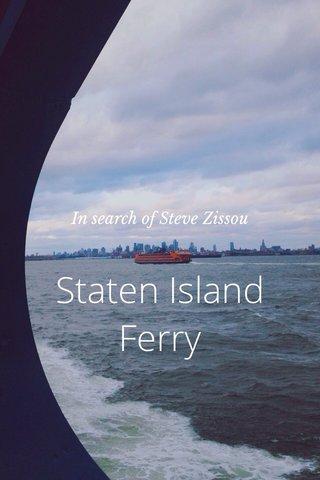 Staten Island Ferry In search of Steve Zissou