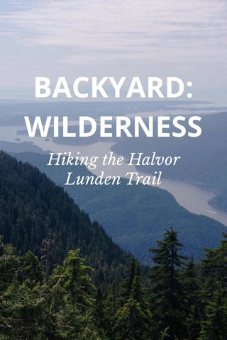BACKYARD: WILDERNESS Hiking the Halvor Lunden Trail