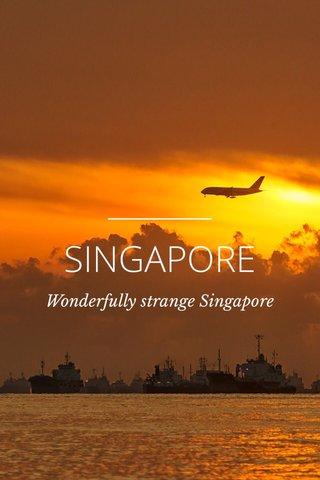 SINGAPORE Wonderfully strange Singapore