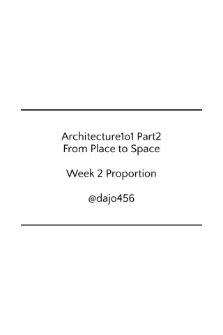 Architecture1o1 Part2 From Place to Space Week 2 Proportion @dajo456
