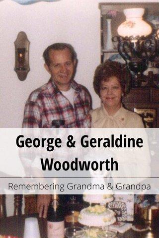 George & Geraldine Woodworth Remembering Grandma & Grandpa