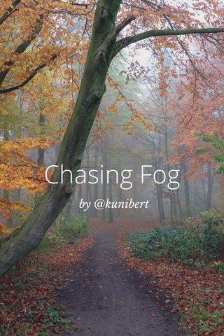 Chasing Fog by @kunibert