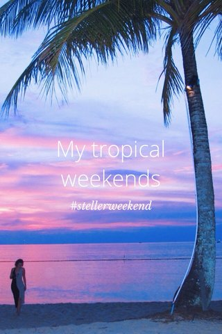 My tropical weekends #stellerweekend