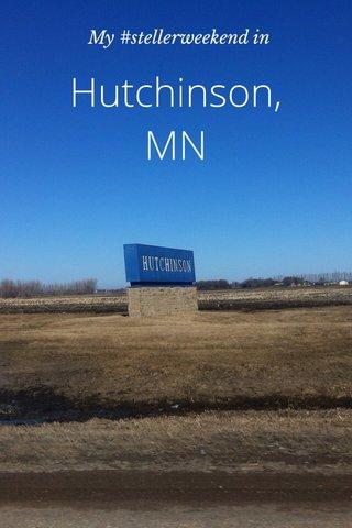 Hutchinson, MN My #stellerweekend in