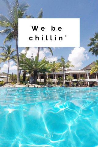 We be chillin' Fiji