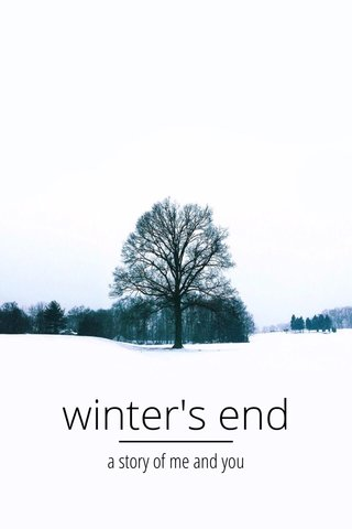 winter's end a story of me and you