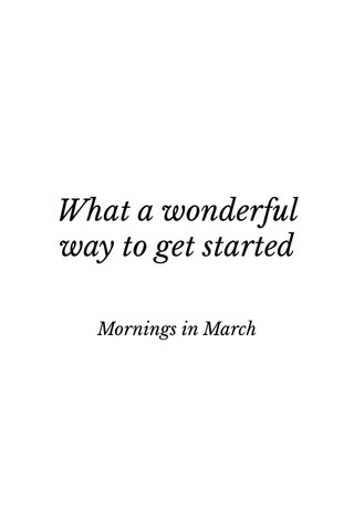 What a wonderful way to get started Mornings in March