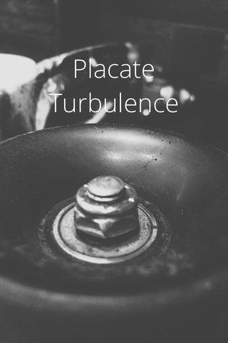 Placate Turbulence