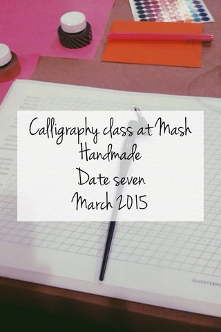 Calligraphy class at Mash Handmade Date seven March 2015