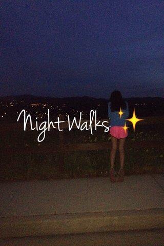 Night Walks ✨