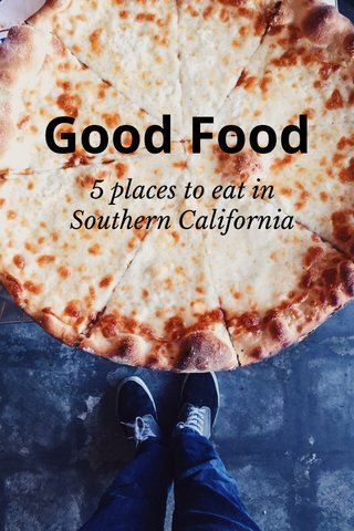 Good Food 5 places to eat in Southern California