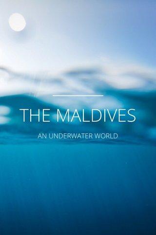 THE MALDIVES AN UNDERWATER WORLD