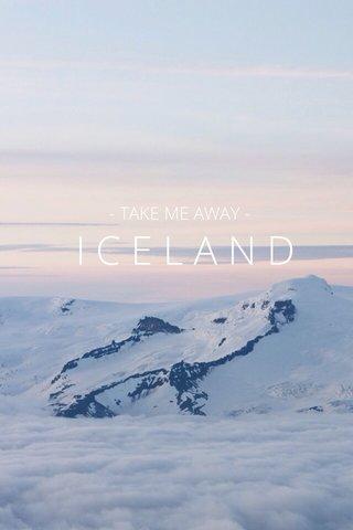 ICELAND - TAKE ME AWAY -