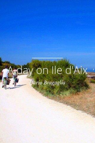 A day on Ile d'Aix Dario Bragaglia
