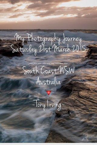 🔻 ~Tony Irving~ My Photography Journey Saturday 21st March 2015 _________ South Coast NSW Australia